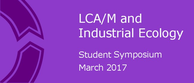 LCA/M and Industrial Ecology Student Symposium 2017