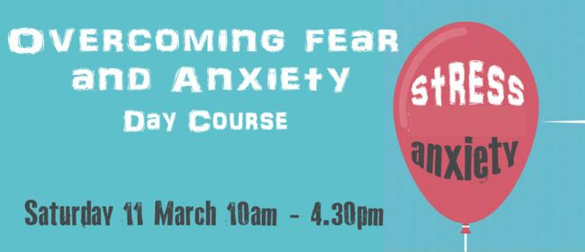 Overcoming Fear and Anxiety Day Course