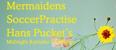 Mermaidens, SoccerPractise & Hans Pucket