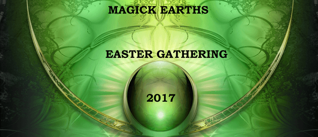 Magick Earth Easter 2017 Gathering