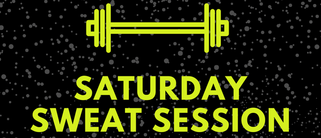 Saturday Sweat Session: CANCELLED