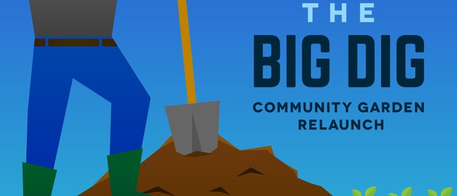 Community Garden Relaunch - The Big Dig