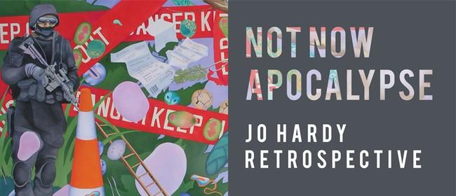 Not Now Apocalypse: Jo Hardy Retrospective