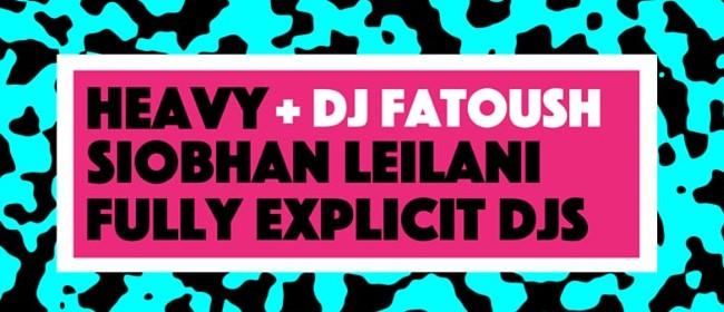 Heavy, Siobhan Leilani, Fully Explicit DJs & DJ Fatoush