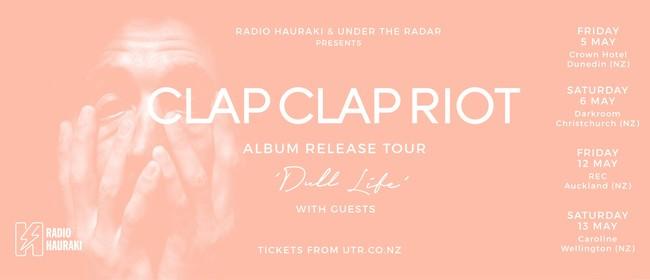 Clap Clap Riot – Dull Life Album Release