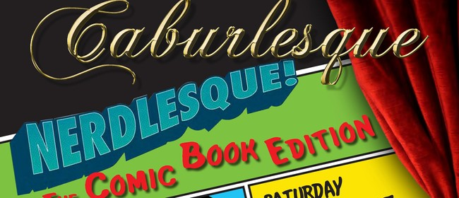 Caburlesque/Nerdlesque -The Comic Book Edition