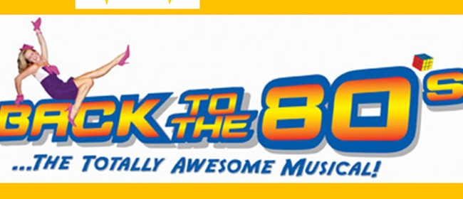 Back to The 80's - The Totally Awesome Musical!