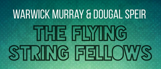Warwick Murray & Dougal Speir are The Flying String Fellows