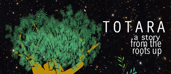 Totara: From the Roots Up