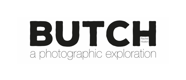 Butch: A Photographic Exploration by Rachel Hoskin