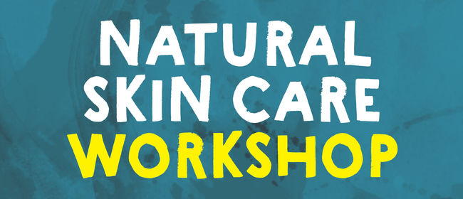 Workshop: Natural Skin Care