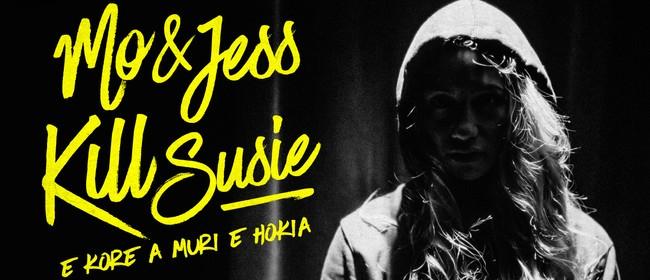 E Kore A Muri E Hokia (Mo & Jess Kill Susie)