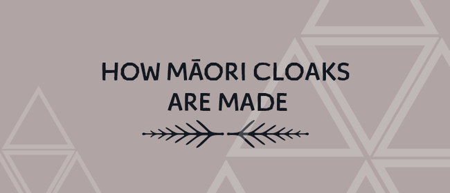 How Māori Cloaks Are Made