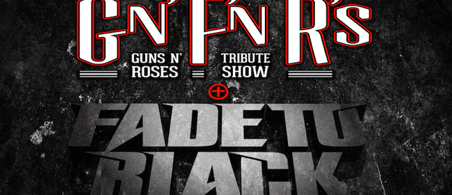 Fade To Black and GN'F'NR's - Double Header