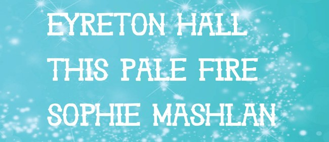 NZM Presents Eyreton Hall, This Pale Fire & Sophie Mashlan