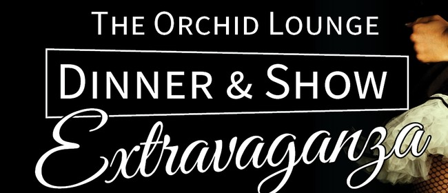 The Orchid Lounge Dinner & Show Extravaganza