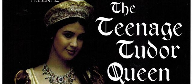 The Teenage Tudor Queen