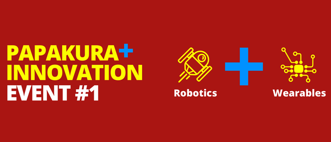 Papakura Innovation Event No. 1: Robots & Wearables