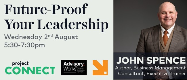 Project Connect: John Spence - Future-Proof Your Leadership