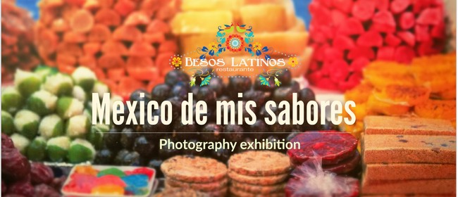 Mexico De Mis Sabores - Photography Exhibition